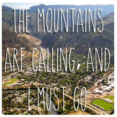 The mountains are calling, and I must go. - John Muir